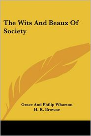 The Wits and Beaux of Society - Grace Wharton, H. K. Browne (Illustrator), James Godwin (Illustrator)