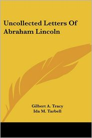 Uncollected Letters of Abraham Lincoln - Gilbert A. Tracy, Ida M. Tarbell (Introduction)