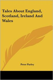 Tales about England, Scotland, Ireland and Wales - Peter Parley