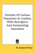 Portraits of Curious Characters in London, with Descriptive and Entertaining Anecdotes