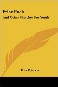 Friar Puck: And Other Sketches for Youth - Peter Peterson