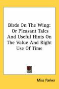 Birds on the Wing: Or Pleasant Tales and Useful Hints on the Value and Right Use of Time