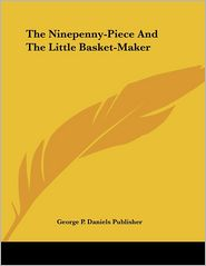 Ninepenny-Piece and the Little Basket-Maker - P. Daniels George P. Daniels Publisher