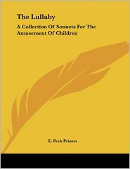 Lullaby: A Collection of Sonnets for the Amusement of Children - Peck Printer E. Peck Printer