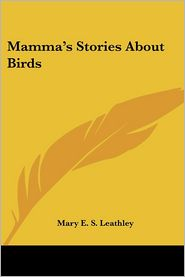 Mamma's Stories about Birds - Mary E.S. Leathley