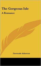Gorgeous Isle: A Romance - Gertrude Franklin Atherton