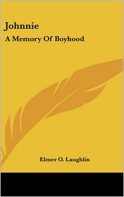 Johnnie: A Memory of Boyhood - Elmer O. Laughlin