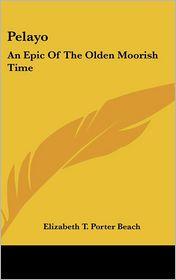 Pelayo: An Epic of the Olden Moorish Time - Elizabeth T. Porter Beach