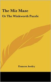 The Miz Maze: Or the Winkworth Puzzle: A Story in Letters - Frances Awdry