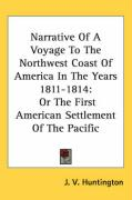 Narrative of a Voyage to the Northwest Coast of America in the Years 1811-1814: Or the First American Settlement of the Pacific