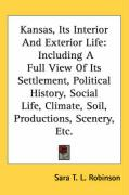 Kansas, Its Interior and Exterior Life: Including a Full View of Its Settlement, Political History, Social Life, Climate, Soil, Productions, Scenery,