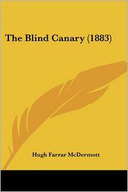 Blind Canary - Hugh Farrar McDermott