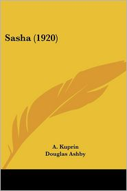 Sasha (1920) - A. Kuprin, Douglas Ashby (Translator), Foreword by J.A. Lloyd