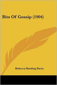 Bits Of Gossip (1904) - Rebecca Harding Davis