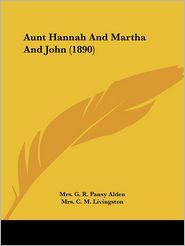 Aunt Hannah And Martha And John (1890) - Mrs. G.R. Pansy Alden, Mrs C. Livingston