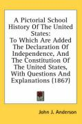 A  Pictorial School History of the United States: To Which Are Added the Declaration of Independence, and the Constitution of the United States, with