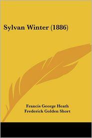 Sylvan Winter (1886) - Francis George Heath, James D. Cooper (Illustrator), Frederick Golden Short (Illustrator)