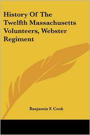 History of the Twelfth Massachusetts Volunteers, Webster Regiment - Banjamin F. Cook