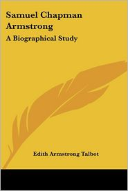 Samuel Chapman Armstrong: A Biographical Study - Edith Armstrong Talbot
