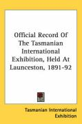 Official Record of the Tasmanian International Exhibition, Held at Launceston, 1891-92