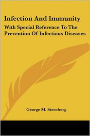 Infection and Immunity: With Special Reference to the Prevention of Infectious Diseases - George M. Sternberg