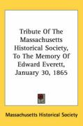 Tribute of the Massachusetts Historical Society, to the Memory of Edward Everett, January 30, 1865