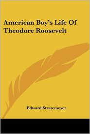 American Boy's Life of Theodore Roosevelt - Edward Stratemeyer