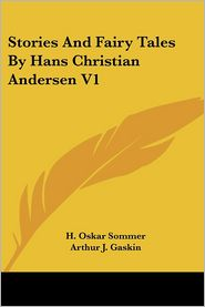 Stories and Fairy Tales by Hans Christian Andersen V1 - Arthur J. Gaskin (Illustrator), H. Oskar Sommer (Translator)