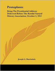 Protoplasm: Being the Presidential Address Delivered before the Kendal Natural History Association, October 2 1913 - Joseph A. Martindale