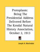 Protoplasm: Being the Presidential Address Delivered Before the Kendal Natural History Association, October 2, 1913