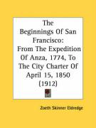 The Beginnings of San Francisco: From the Expedition of Anza, 1774, to the City Charter of April 15, 1850 (1912)