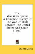 The War with Spain: A Complete History of the War of 1898, Between the United States and Spain (1899)