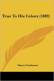 True to His Colors - Harry Castlemon