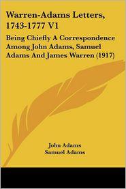 Warren-Adams Letters, 1743-1777 V1 - John Adams, James Warren, Samuel Adams