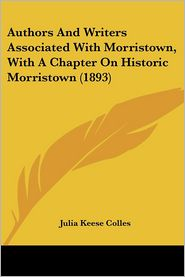 Authors and Writers Associated with Morristown, with a Chapter on Historic Morristown - Julia Keese Colles