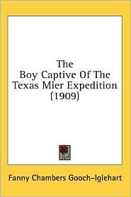 Boy Captive of the Texas Mier Expedition - Fanny Chambers Gooch-Iglehart