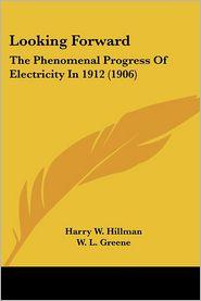 Looking Forward: The Phenomenal Progress of Electricity in 1912 (1906) - Harry W. Hillman, W.L. Greene (Illustrator)