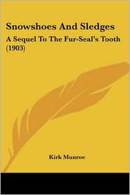 Snowshoes and Sledges: A Sequel to the Fur-Seal's Tooth (1903) - Kirk Munroe