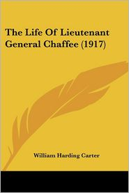 Life of Lieutenant General Chaffee - William Harding Carter