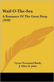 Waif-O-the-SE: A Romance of the Great Deep (1918) - Cyrus Townsend Brady, J. Allen St John (Illustrator)