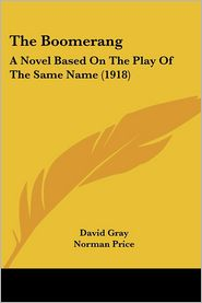 Boomerang: A Novel Based on the Play of the Same Name (1918) - David Gray, Norman Price (Illustrator)