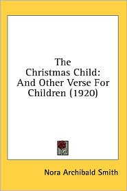 Christmas Child: And Other Verse for Children (1920) - Nora Archibald Smith
