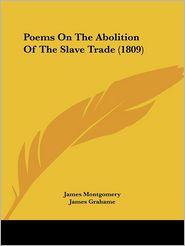 Poems On The Abolition Of The Slave Trade (1809) - James Montgomery, James Grahame, Elizabeth Benger