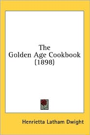 Golden Age Cookbook - Henrietta Latham Dwight