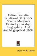 Kelion Franklin Peddicord of Quirk's Scouts, Morgan's Kentucky Cavalry: Biographical and Autobiographical (1908)