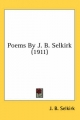 Poems by J. B. Selkirk (1911) - J B Selkirk