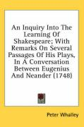 An Inquiry Into the Learning of Shakespeare; With Remarks on Several Passages of His Plays, in a Conversation Between Eugenius and Neander (1748)