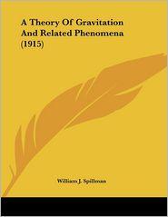 Theory of Gravitation and Related Phenomena - William J. Spillman