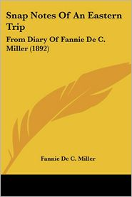 Snap Notes of an Eastern Trip: From Diary of Fannie de C. Miller (1892) - Fannie De C. Miller