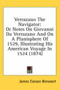Verrazano the Navigator: Or Notes on Giovanni Da Verrazano and on a Planisphere of 1529, Illustrating His American Voyage in 1524 (1874)